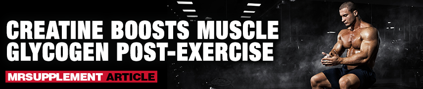 Creatine Boosts Muscle Glycogen Post-Exercise - MrSupplement Article
