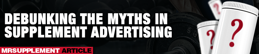 Debunking The Myths in Supplement Advertising - MrSupplement Article
