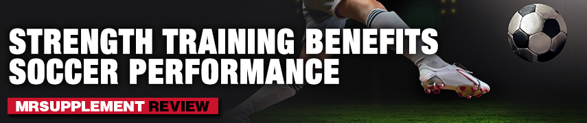 Strength Training Benefits Soccer Performance - MrSupplement Article