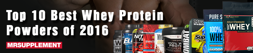 top 10 Best whey Protein Powders Of 2016