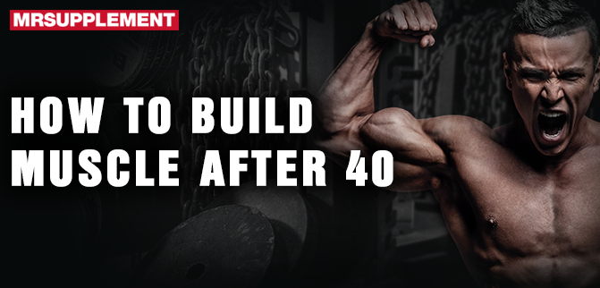 How to Build Muscle After 40